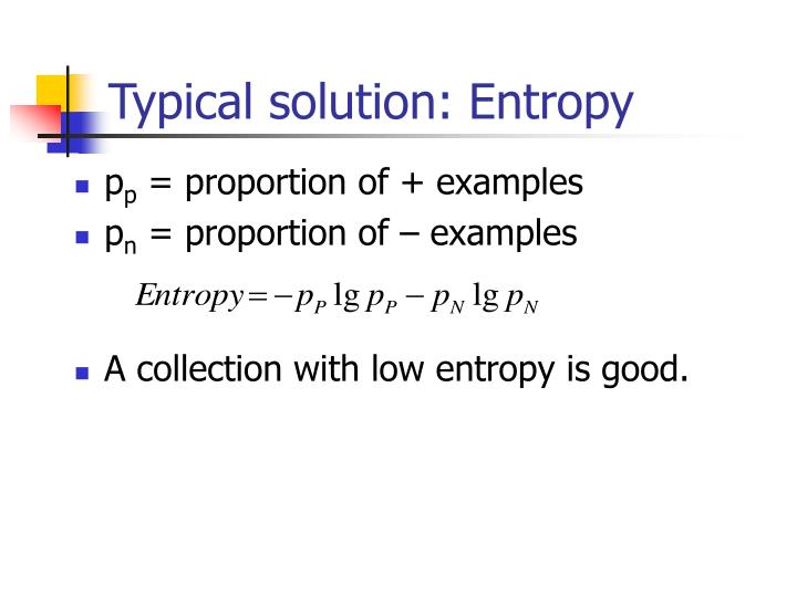Typical solution: Entropy