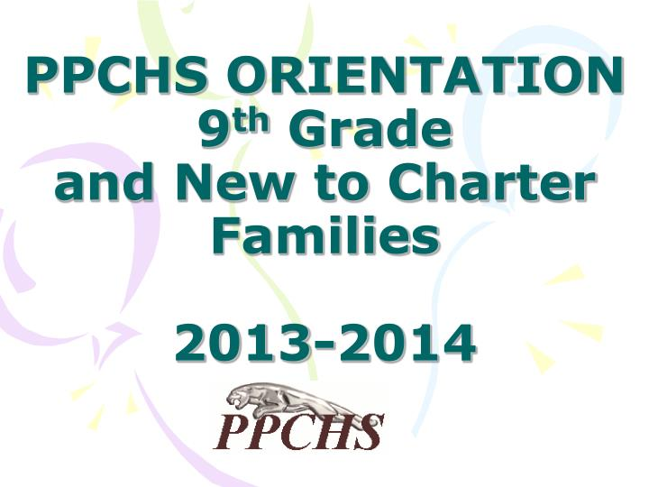 Ppchs orientation 9 th grade and new to charter families 2013 2014