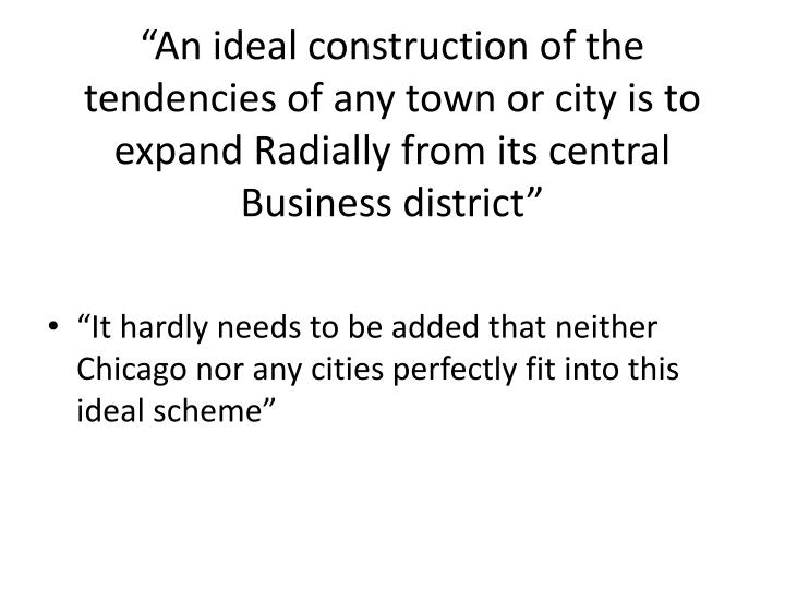 """An ideal construction of the tendencies of any town or city is to expand Radially from its central Business district"""