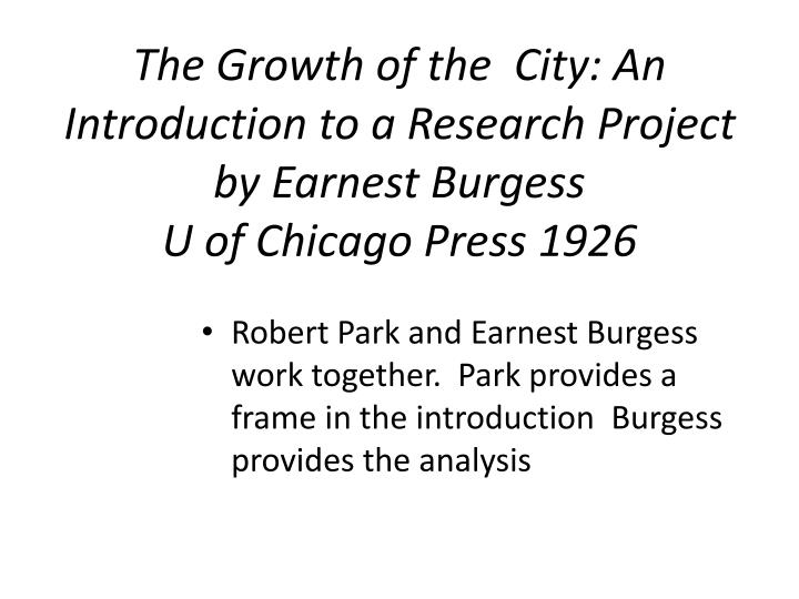 The Growth of the  City: An Introduction to a Research Project by Earnest Burgess
