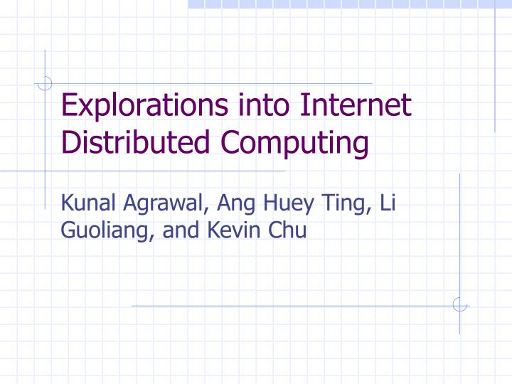 explorations into internet distributed computing