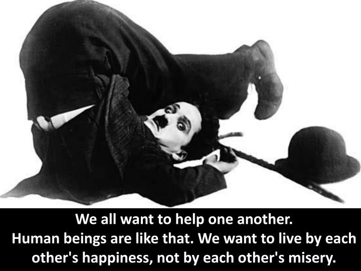 We all want to help one another.