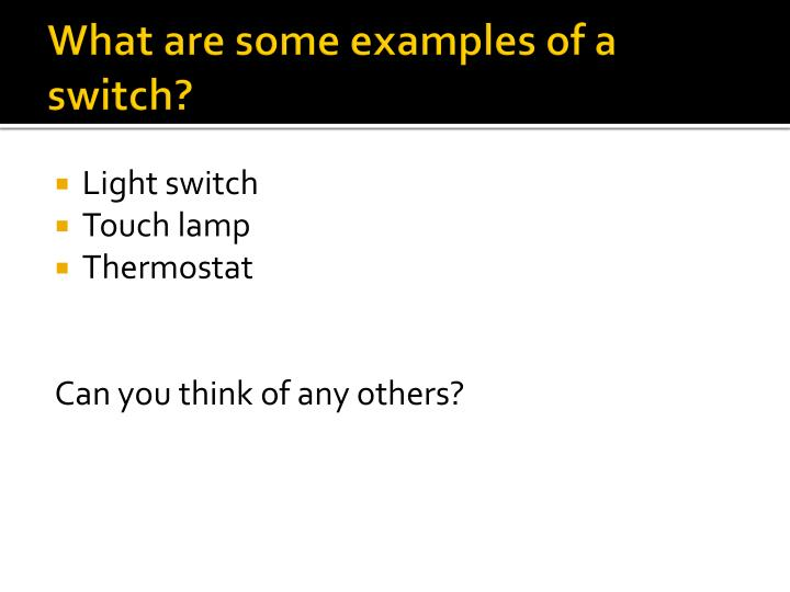 What are some examples of a switch?