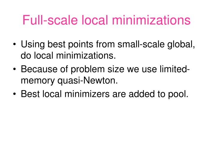 Full-scale local minimizations