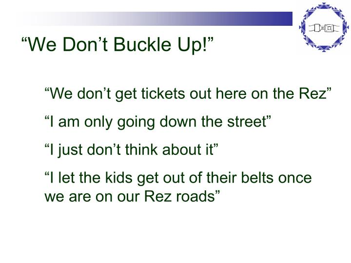 """""""We Don't Buckle Up!"""""""