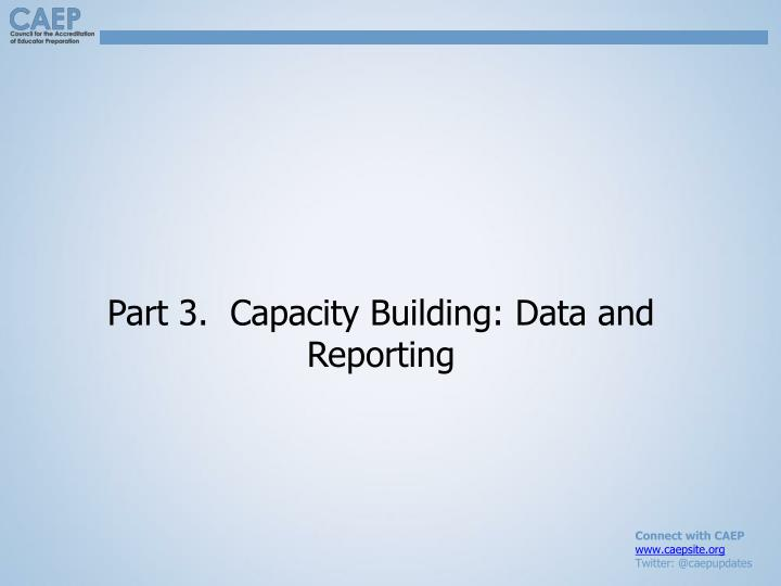Part 3.  Capacity Building: Data and Reporting