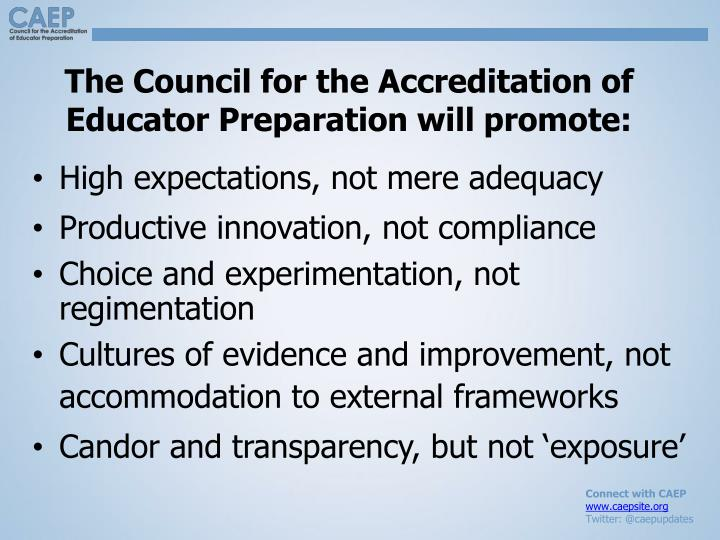 The Council for the Accreditation of Educator Preparation will promote: