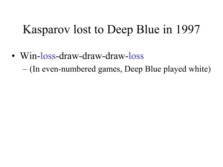 Kasparov lost to Deep Blue in 1997