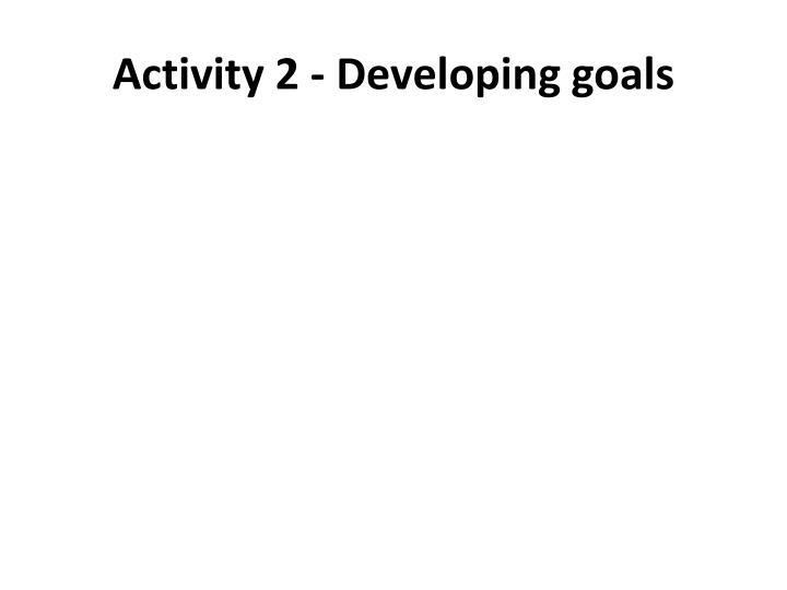 Activity 2 - Developing goals
