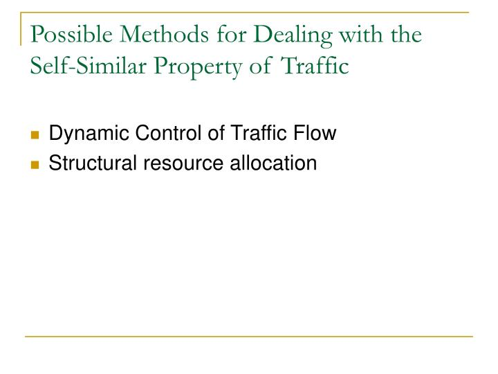 Possible Methods for Dealing with the Self-Similar Property of Traffic