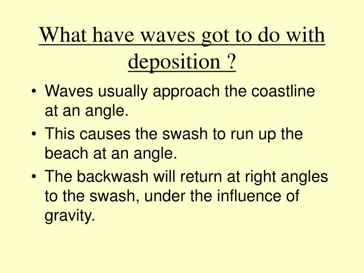 What have waves got to do with deposition ?