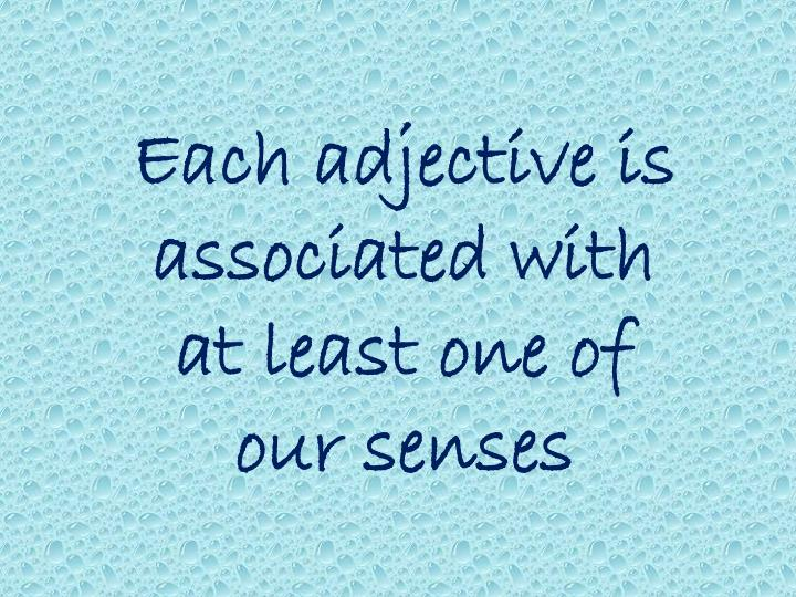 Each adjective is associated with at least one of our senses