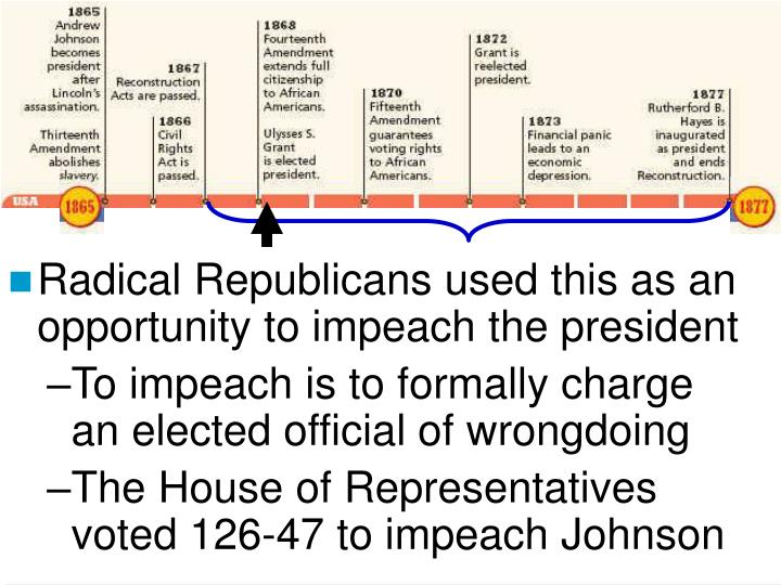 Radical Republicans used this as an opportunity to impeach the president