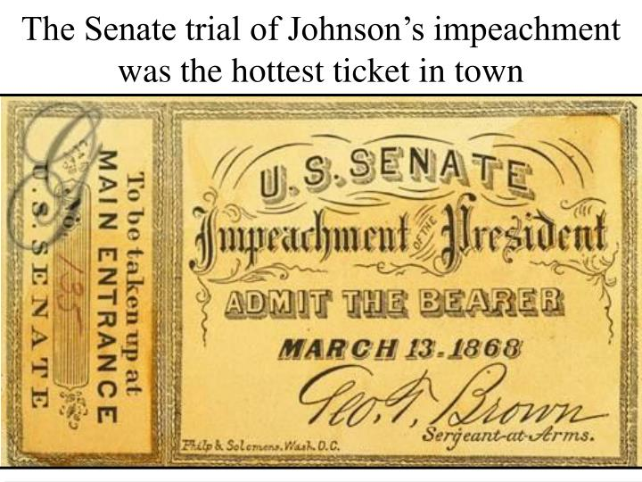 The Senate trial of Johnson's impeachment was the hottest ticket in town