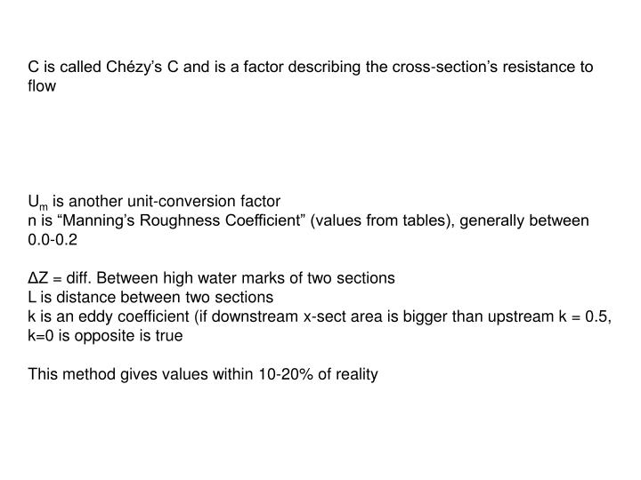 C is called Chézy's C and is a factor describing the cross-section's resistance to flow