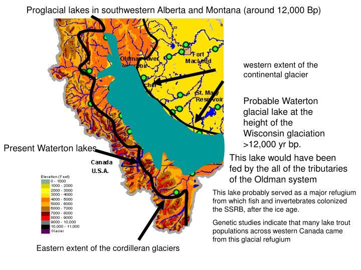 Proglacial lakes in southwestern Alberta and Montana (around 12,000 Bp)