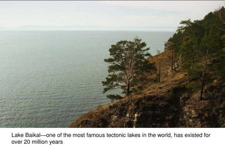 Lake Baikal—one of the most famous tectonic lakes in the world, has existed for over 20 million years