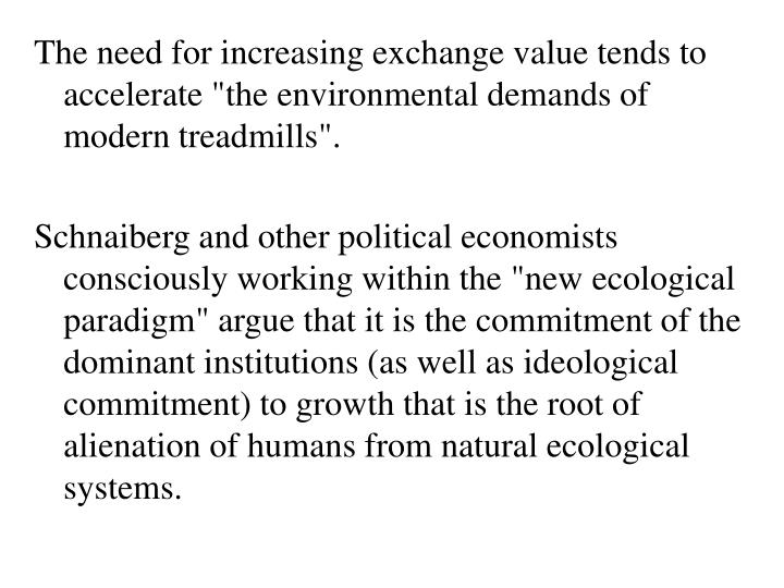 "The need for increasing exchange value tends to accelerate ""the environmental demands of modern treadmills""."