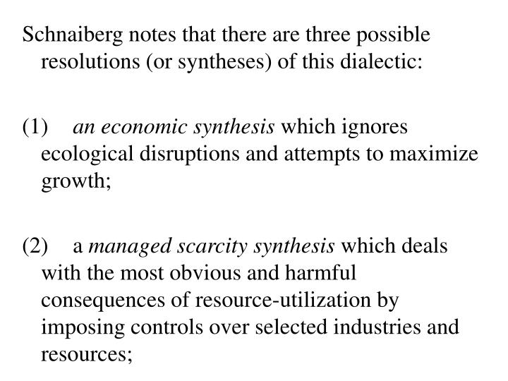 Schnaiberg notes that there are three possible resolutions (or syntheses) of this dialectic: