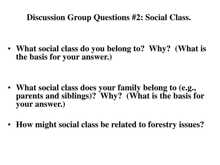 What social class do you belong to?  Why?  (What is the basis for your answer.)