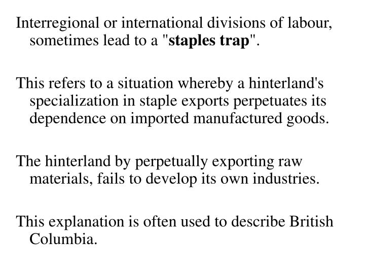 Interregional or international divisions of labour, sometimes lead to a ""