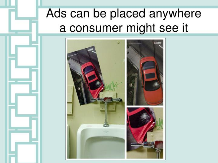 Ads can be placed anywhere a consumer might see it