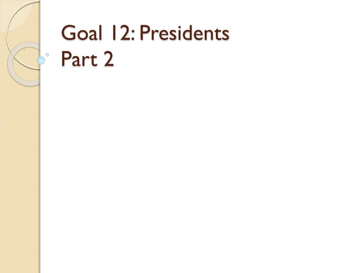 goal 12 presidents part 2