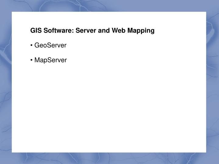 GIS Software: Server and Web Mapping