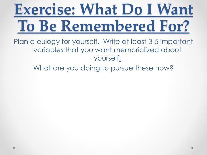 Exercise: What Do I Want To Be Remembered For