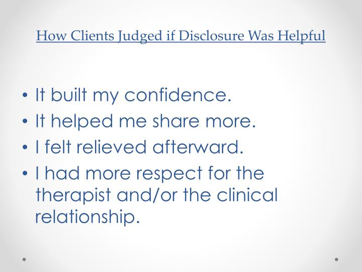 How Clients Judged if Disclosure Was Helpful
