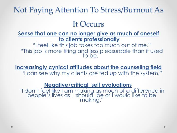 Not Paying Attention To Stress/Burnout As It Occurs