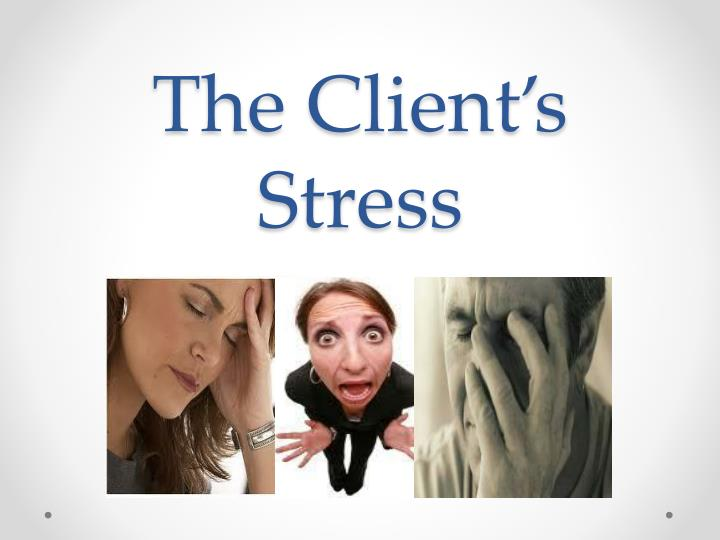 The Client's Stress