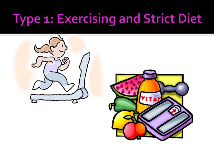 Type 1 exercising and strict d iet