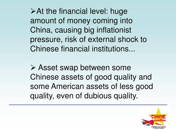 At the financial level: huge amount of money coming into China, causing big inflationist pressure, risk of external shock to Chinese financial institutions...