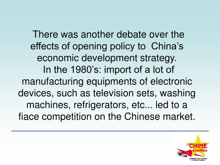 There was another debate over the effects of opening policy to  China's economic development strategy.