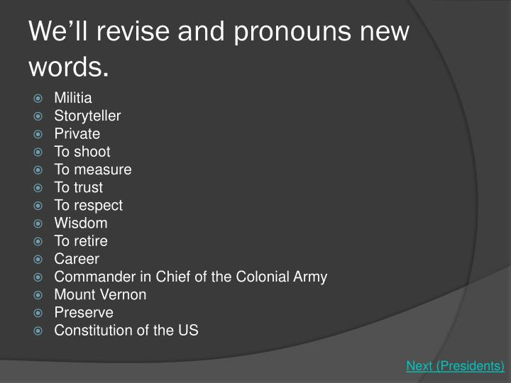We'll revise and pronouns new words.