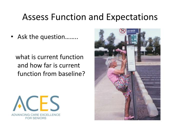 Assess Function and Expectations