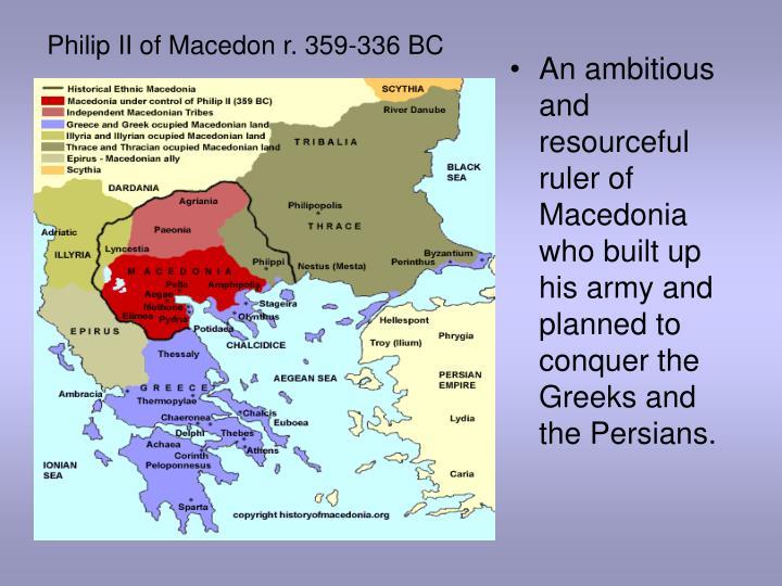 Philip II of Macedon r. 359-336 BC