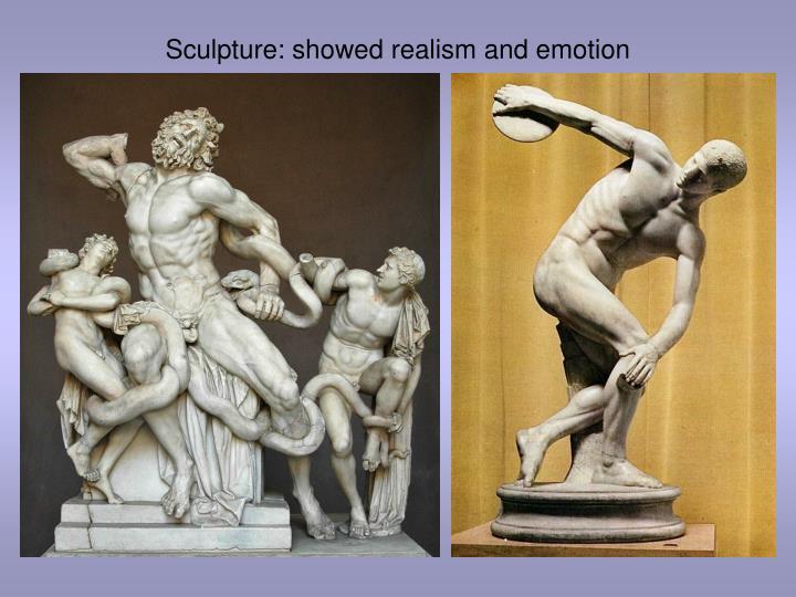 Sculpture: showed realism and emotion