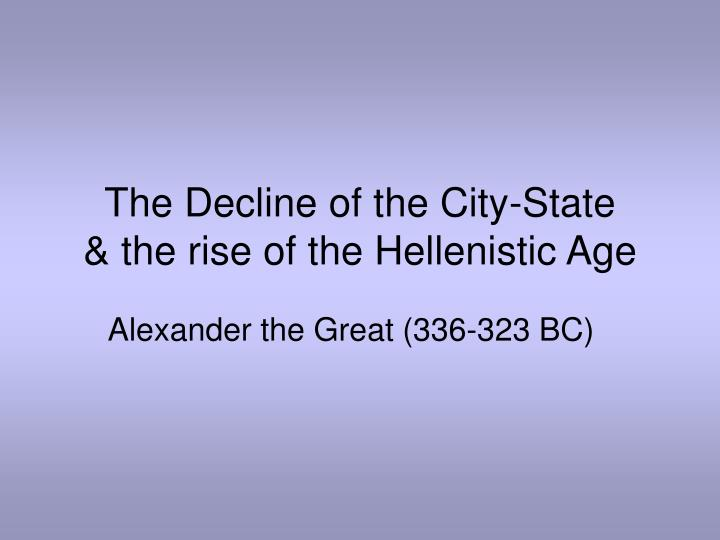 the decline of the city state the rise of the hellenistic age