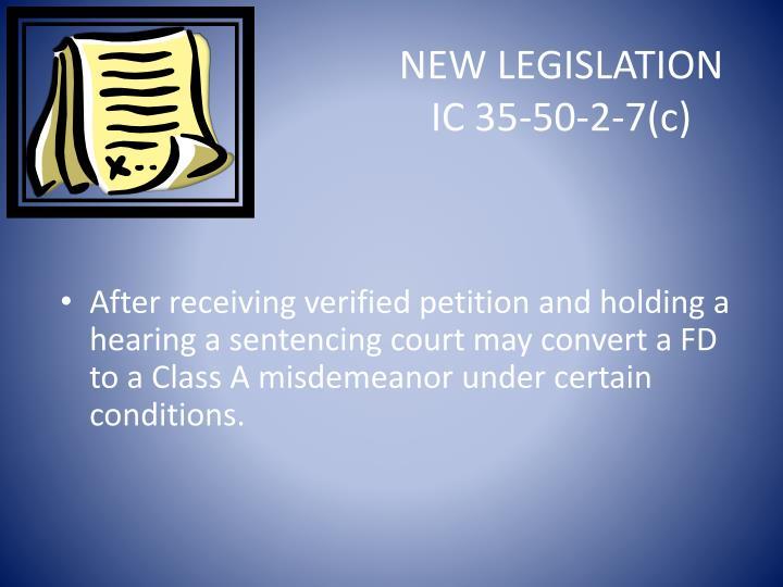 NEW LEGISLATION IC 35-50-2-7(c)