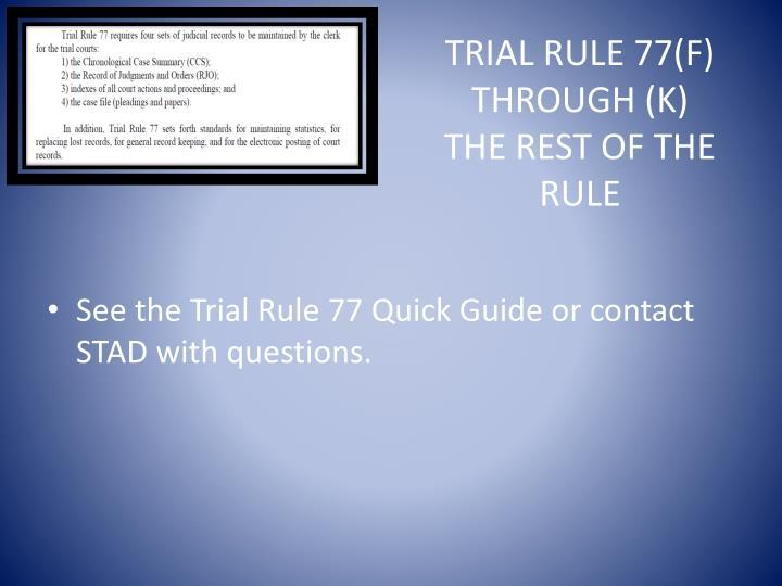 Trial Rule 77(F) through (K)