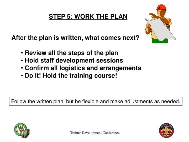 STEP 5: WORK THE PLAN