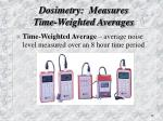 dosimetry measures time weighted averages