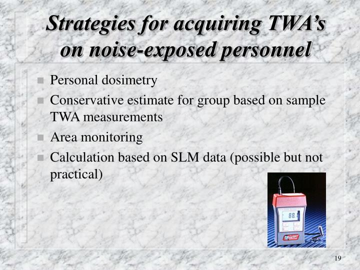 Strategies for acquiring TWA's on noise-exposed personnel