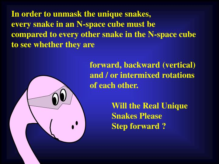 In order to unmask the unique snakes,