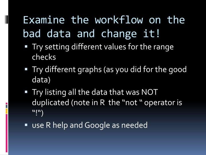 Examine the workflow on the bad data and change it!