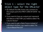 trick 1 select the right object type for the emlactor
