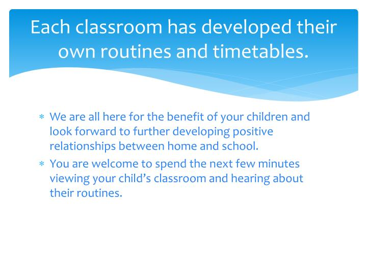 Each classroom has developed their own routines and timetables.