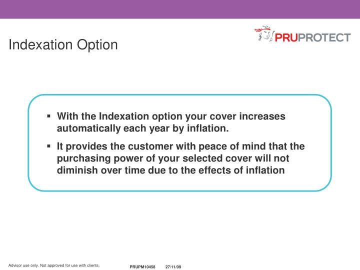 With the Indexation option your cover increases automatically each year by inflation.